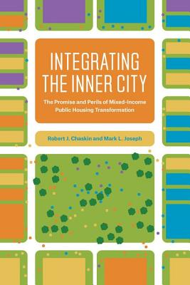 Image for Integrating the Inner City: The Promise and Perils of Mixed-Income Public Housing Transformation