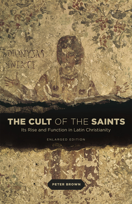 Image for The Cult of the Saints: Its Rise and Function in Latin Christianity, Enlarged Edition