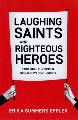 Image for Laughing Saints and Righteous Heroes: Emotional Rhythms in Social Movement Groups (Morality and Society Series)