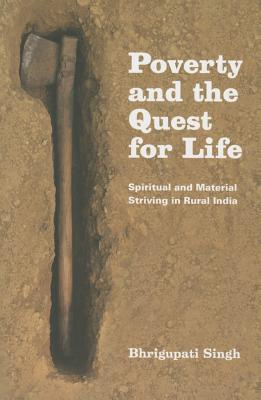 Image for Poverty and the Quest for Life: Spiritual and Material Striving in Rural India