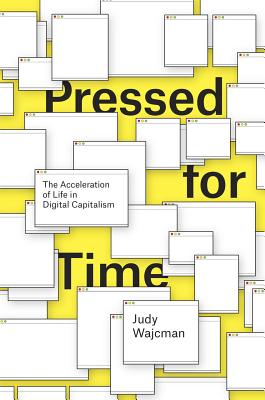 Pressed for Time: The Acceleration of Life in Digital Capitalism, Wajcman, Judy