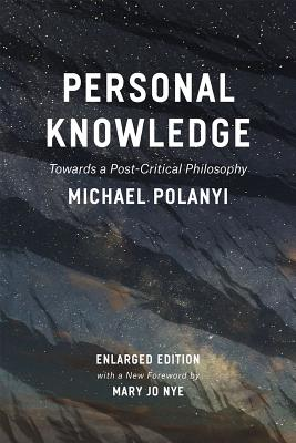 Personal Knowledge: Towards a Post-Critical Philosophy, Michael Polanyi