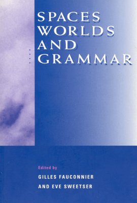Spaces, Worlds, and Grammar (Cognitive Theory of Language and Culture Series)