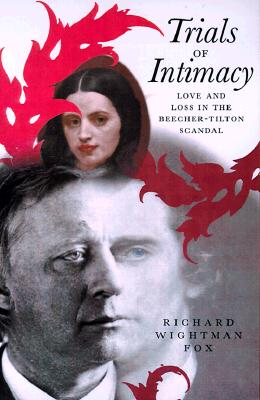 Image for Trials of Intimacy: Love and Loss in the Beecher-Tilton Scandal