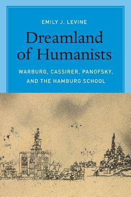 Image for Dreamland of Humanists: Warburg, Cassirer, Panofsky, and the Hamburg School