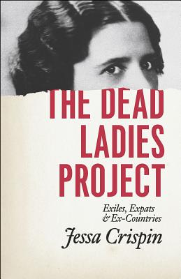 Image for The Dead Ladies Project: Exiles, Expats, and Ex-Countries