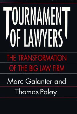 Tournament of Lawyers: The Transformation of the Big Law Firm, Galanter, Marc; Palay, Thomas