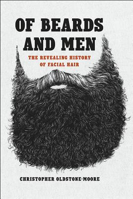 Image for Of Beards and Men: The Revealing History of Facial Hair