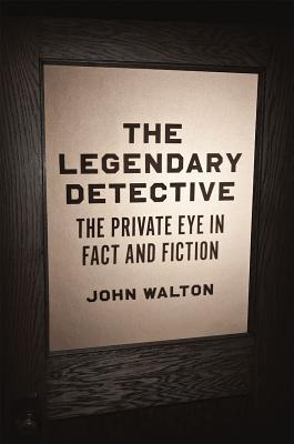 The Legendary Detective: The Private Eye in Fact and Fiction, Walton, John