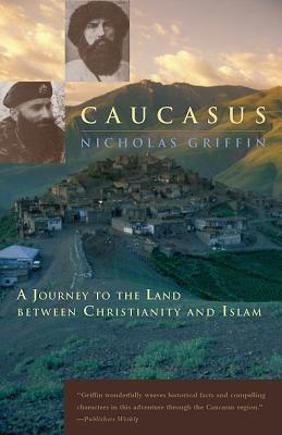 Image for CAUCASUS: A JOURNEY TO THE LAND BETWEEN CHRISTIANITY AND ISLAM
