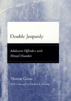 Image for Double Jeopardy: Adolescent Offenders with Mental Disorders (Adolescent Development and Legal Policy)