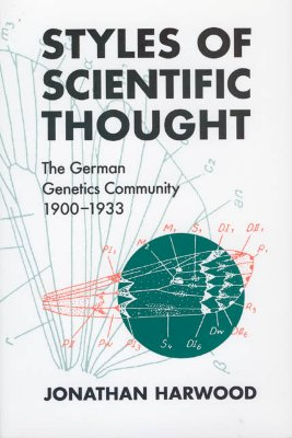 Styles of Scientific Thought: The German Genetics Community, 1900-1933 (Science and Its Conceptual Foundations series), Harwood, Jonathan
