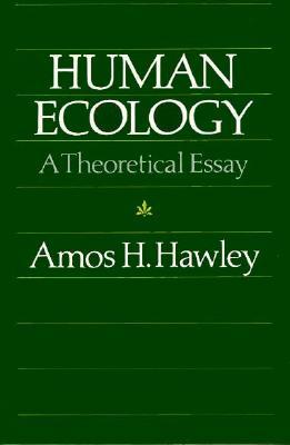 Human Ecology: A Theoretical Essay (Chicago Original Paperback), Hawley, Amos H.