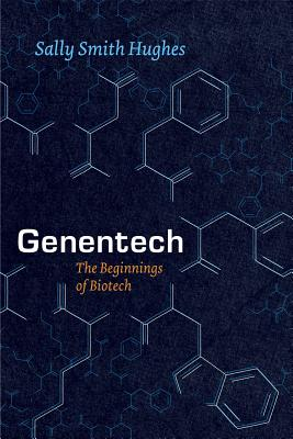 Genentech: The Beginnings of Biotech (Synthesis), Hughes, Sally Smith