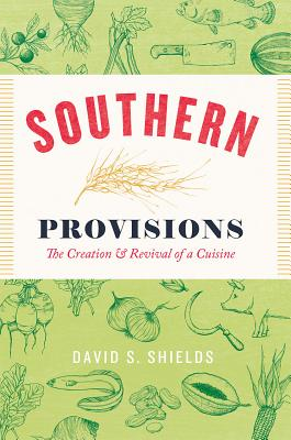 Image for Southern Provisions: The Creation and Revival of a Cuisine