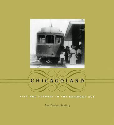 Image for Chicagoland: City and Suburbs in the Railroad Age (Historical Studies of Urban America)