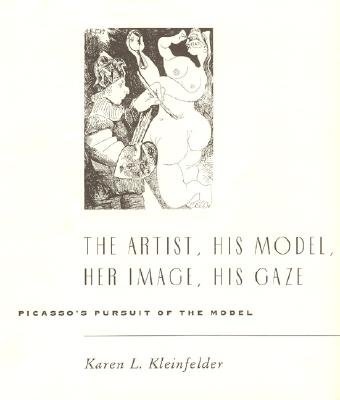 Image for The Artist, His Model, Her Image, His Gaze: Picasso's Pursuit of the Model