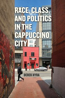 Race, Class, and Politics in the Cappuccino City, Hyra, Derek S.