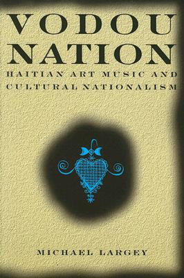 Image for Vodou Nation: Haitian Art Music and Cultural Nationalism (Chicago Studies in Ethnomusicology)
