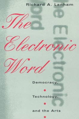 Image for The Electronic Word: Democracy, Technology, and the Arts