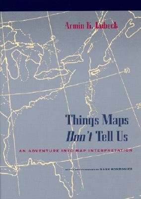 Things Maps Don't Tell Us: An Adventure into Map Interpretation, Lobeck, Armin K.