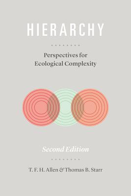 Hierarchy: Perspectives for Ecological Complexity, Allen, T. F. H.; Starr, Thomas B.