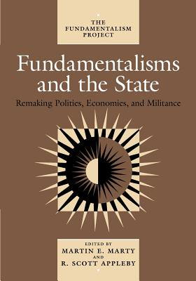 Image for Fundamentalisms and the State: Remaking Polities, Economies, and Militance (Volume 3) (The Fundamentalism Project)