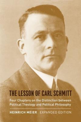 Image for The Lesson of Carl Schmitt: Four Chapters on the Distinction between Political Theology and Political Philosophy, Expanded Edition