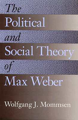 Image for The Political and Social Theory of Max Weber: Collected Essays