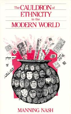 The Cauldron of Ethnicity in the Modern World, Nash, Manning