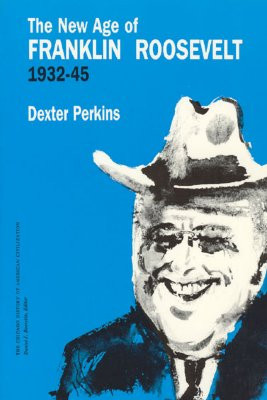 The New Age of Franklin Roosevelt, 1932-1945 (The Chicago History of American Civilization), Perkins, Dexter