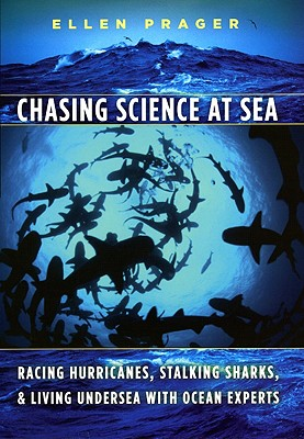 Chasing Science at Sea: Racing Hurricanes, Stalking Sharks, and Living Undersea with Ocean Experts, Prager, Ellen
