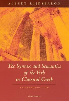 Image for The Syntax and Semantics of the Verb in Classical Greek: An Introduction: Third Edition