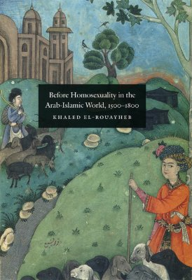 Image for BEFORE HOMOSEXUALITY IN THE ARAB-ISLAMIC WORLD, 1500-1800