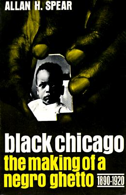 Image for Black Chicago: The Making of a Negro Ghetto, 1890-1920