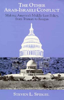 Image for The Other Arab-Israeli Conflict: Making America's Middle East Policy, from Truman to Reagan (Middle Eastern Studies; Monograph 1)