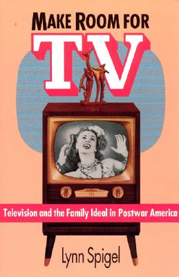 Image for Make Room for TV: Television and the Family Ideal in Postwar America