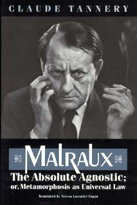 Image for Malraux: The Absolute Agnostic or Metamorphosis As Universal Law
