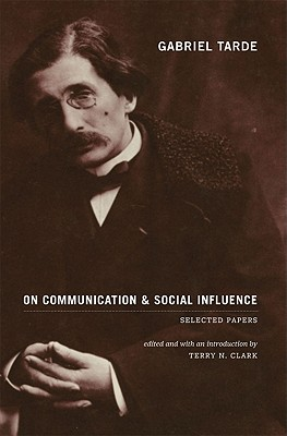 Gabriel Tarde On Communication and Social Influence: Selected Papers (Heritage of Sociology Series), Tarde, Gabriel