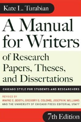 A Manual for Writers of Research Papers, Theses, and Dissertations, Seventh Edition: Chicago Style for Students and Researchers (Chicago Guides to Writing, Editing, and Publishing), Turabian, Kate L.
