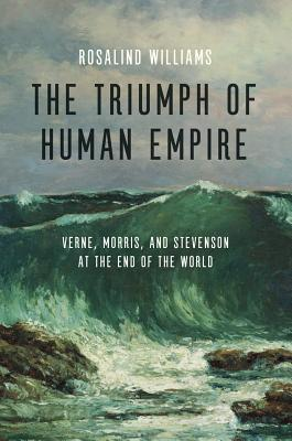Image for The Triumph of Human Empire: Verne, Morris, and Stevenson at the End of the World