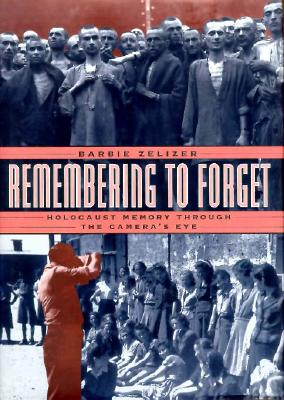 Image for Remembering to Forget: Holocaust Memory through the Camera's Eye