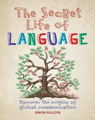 Image for The Secret Life of Language: Discover the Origins of Global Communication