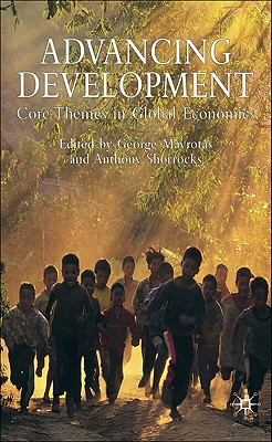 Image for Advancing Development: Core Themes in Global Economics (Studies in Development Economics and Policy)