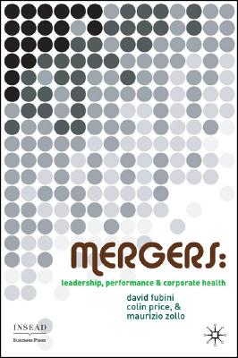 Image for Mergers: Leadership, Performance and Corporate Health (INSEAD Business Press)