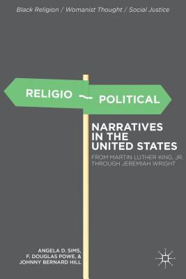 Religio-Political Narratives in the United States: From Martin Luther King, Jr. to Jeremiah Wright (Black Religion/Womanist Thought/Social Justice), Sims, A.; Powe, F.; Hill, J.