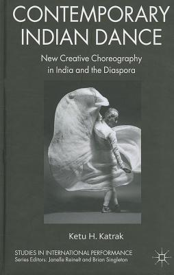 Image for Contemporary Indian Dance: New Creative Choreography in India and the Diaspora (Studies in International Performance)