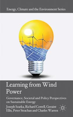 Image for Learning from Wind Power: Governance, Societal and Policy Perspectives on Sustainable Energy (Energy, Climate and the Environment)