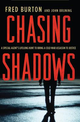 Chasing Shadows: A Special Agent's Lifelong Hunt to Bring a Cold War Assassin to Justice, Burton, Fred; Bruning, John R.