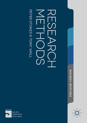 Research Methods (Palgrave Business Briefing), Stokes, Peter; Wall, Tony